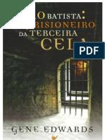 João Batista - O Prisioneiro da Terceira Cela - Gene Edwards