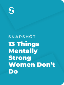 13 Things Mentally Strong Women Don't Do: Own Your Power, Channel Your Confidence, and Find Your Authentic Voice for a Life of Meaning and Joy