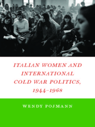 Italian Women and International Cold War Politics, 1944-1968