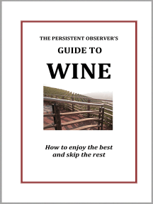 The Persistent Observer's Guide to Wine: How to Enjoy the Best and Avoid The Rest