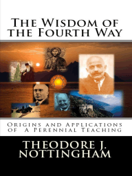 The Wisdom of the Fourth Way; Origins and Applications of A Perennial Teaching