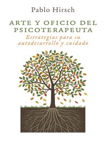 Arte y oficio del psicoterapeuta; Estrategias para su autodesarrollo y cuidado