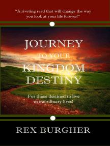 Journey to Your Kingdom Destiny: For Those Destined to Live Extraordinary Lives!