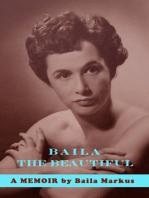 Baila the Beautiful: A Memoir by Baila Markus