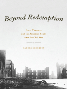 Beyond Redemption: Race, Violence, and the American South after the Civil War