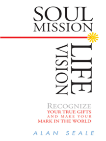 Soul Mission, Life Vision: Recongnize Your True Gifts and Make Your Mark in the World