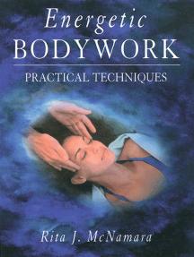 Energetic Bodywork: Practical Techniques