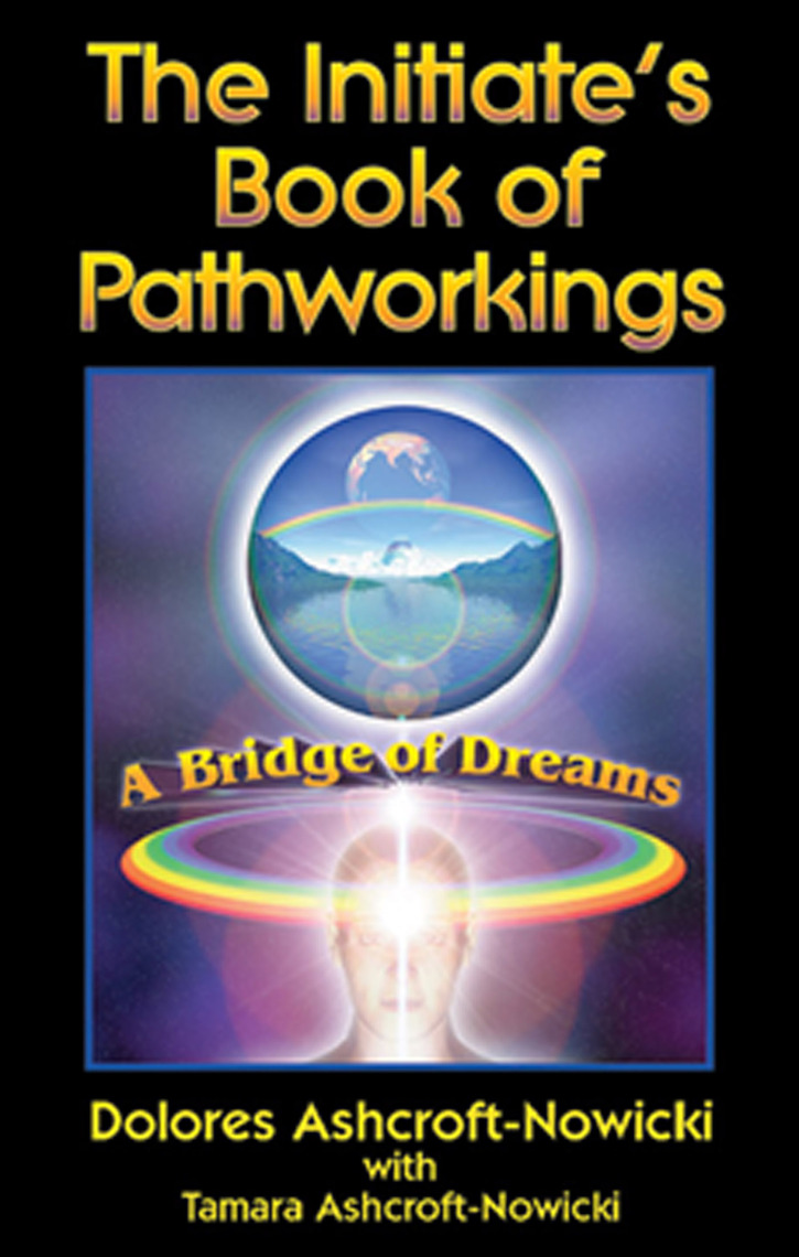 The Initiate's Book of Pathworkings by Dolores Ashcroft-Nowicki and Tamara  Ashcroft-Nowicki - Read Online