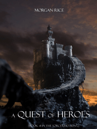 A Quest of Heroes (Book #1 in the Sorcerer's Ring) by Morgan Rice