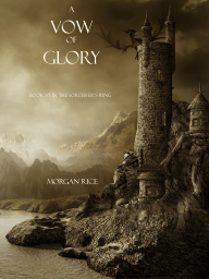 A Vow of Glory (Book #5 in the Sorcerer's Ring) by Morgan Rice
