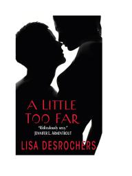 Sneak Peek of A LITTLE TOO FAR by Lisa Desrochers