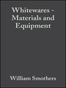 Whitewares - Materials and Equipment: A Collection of Papers Presented at the 1981 Fall Meeting and the 84th Annual Meeting