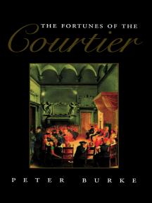 The Fortunes of the Courtier: The European Reception of Castiglione's Cortegiano