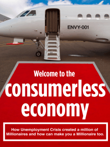 Consumerless Economy: Crisis Created a Million of  Millionaires and Can Make You Very Rich Too.