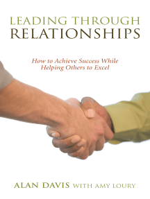Leading Through Relationships: How to Achieve Success While Helping Others to Excel