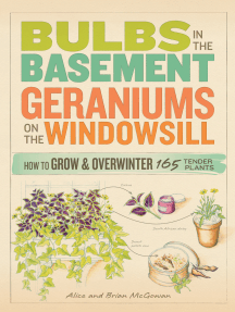 Bulbs in the Basement, Geraniums on the Windowsill:  How to Grow & Overwinter 165 Tender Plants