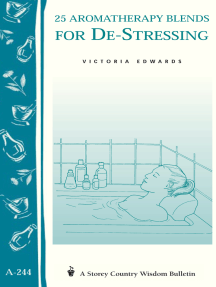 25 Aromatherapy Blends for De-Stressing: (Storey's Country Wisdom Bulletin A-244)