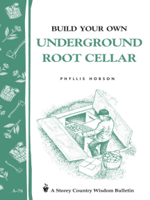 Build Your Own Underground Root Cellar: Storey Country Wisdom Bulletin A-76