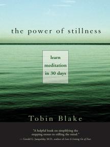 The Power of Stillness: Learn Meditation in 30 Days