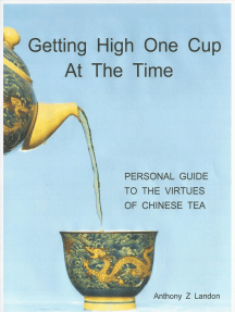 Getting High One Cup At The Time: Personal Guide to the Virtues of Chinese Tea
