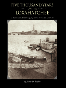 Five Thousand Years on the Loxahatchee:: A Pictorial History of Jupiter-Tequesta, Florida