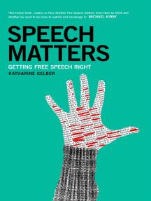Speech Matters: Getting Free Speech Right