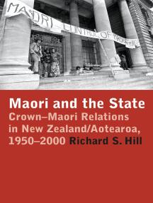 Maori and the State: Crown–Maori Relations in New Zealand/Aotearoa, 1950–2000