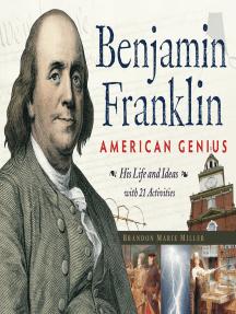 Benjamin Franklin, American Genius: His Life and Ideas with 21 Activities