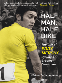 Half Man, Half Bike: The Life of Eddy Merckx, Cycling's Greatest Champion