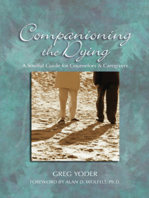 Companioning the Dying: A Soulful Guide for Counselors & Caregivers