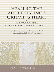 Healing the Adult Sibling's Grieving Heart: 100 Practical Ideas After Your Brother or Sister Dies
