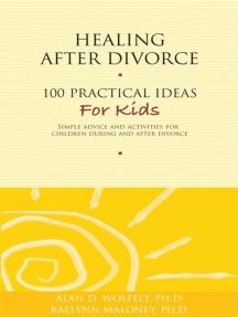 Healing After Divorce: 100 Practical Ideas for Kids