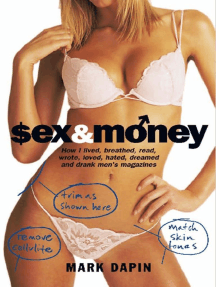 Sex and Money: How I Lived, Breathed, Read, Wrote, Loved, Hated, Slept, Dreamed and Drank Men's Magazines