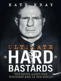 Ultimate Hard Bastards: The Truth About the Toughest Men in the World