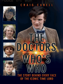 The Doctors: Who's Who: The Story Behind Every Face of the Iconic Time Lord
