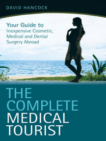 The Complete Medical Tourist: Your Guide to Inexpensive and Safe Cosmetic and Medical Surgery Overseas