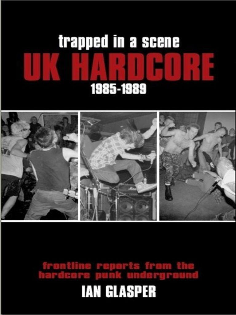 Trapped in a Scene: UK Hardcore 19851989 by Ian Glasper by Ian Glasper -  Read Online