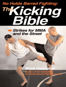 No Holds Barred Fighting: The Kicking Bible: Strikes for MMA and the Street