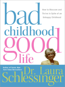 Bad Childhood---Good Life: How to Blossom and Thrive in spite of an
