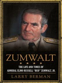 """Zumwalt: The Life and Times of Admiral Elmo Russell """"Bud"""" Zumwalt, Jr."""