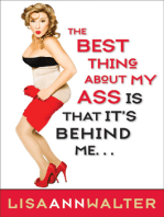 The Best Thing About My Ass Is That It's Behind Me