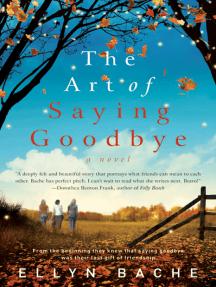The Art of Saying Goodbye: A Novel