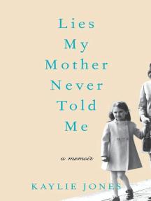 Lies My Mother Never Told Me: A Memoir
