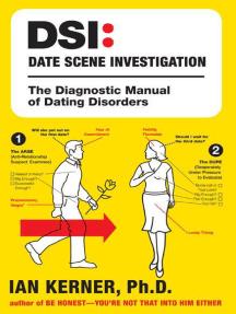 DSI--Date Scene Investigation: The Diagnostic Manual of Dating Disorder
