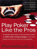 Play Poker Like the Pros: The greatest poker player in the world today reveals his million-dollar-winning strategies to the most popular tournament, home and online games