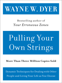 Pulling Your Own Strings: Dynamic Techniques for Dealing with Other People and Living Your Life As You Choose