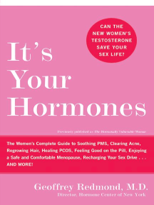 It's Your Hormones: The Women's Complete Guide to Soothing PMS, Clearing Acne, Regrowing Hair, Healing PCOS, Feeling Good on the Pill, Enjoying a Safe and Comfortable Menopause, Recharging Your Sex Drive . . . and More!