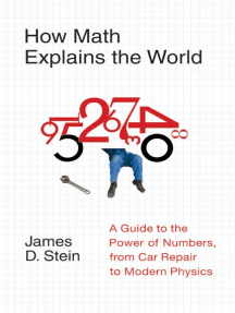 How Math Explains the World: A Guide to the Power of Numbers, from Car Repair to Modern Physics