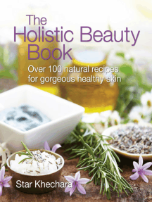 The Holistic Beauty Book: Over 100 Natural Recipes for Gorgeous, Healthy Skin