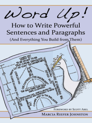 Word Up! How to Write Powerful Sentences and Paragraphs by Marcia Riefer  Johnston and Scott Abel - Read Online